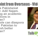 Dr. Adil Najam Talks to Talk4Pak
