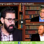 Are Pakistani Leaders Slaves of Arab Royals?